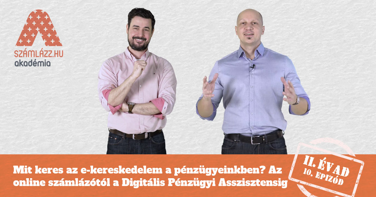 Az online számlázótól a Digitális Pénzügyi Asszisztensig II. évad 10. rész | Számlázz.hu Akadémia